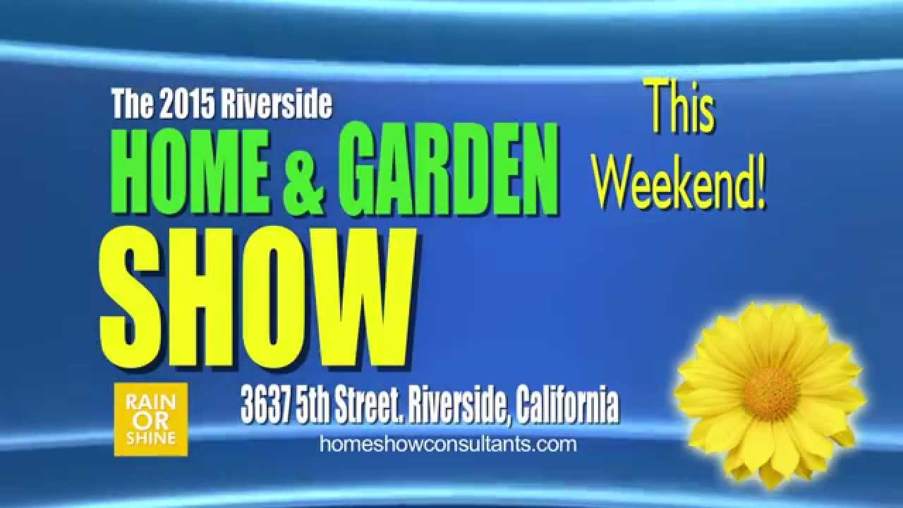 2015 Riverside Home And Garden Show January 9th 10th 11th