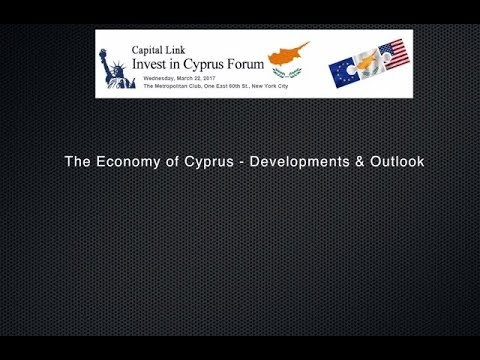 2017 Capital Link Invest in Cyprus Forum - The Economy of Cyprus   Developments & Outlook