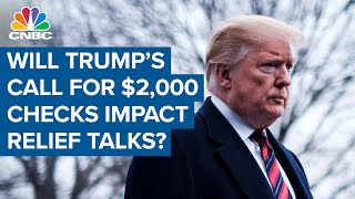 How Donald Trump's call for $2,000 payments may impact Covid-19 relief talk