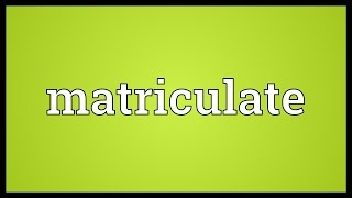Matriculate Meaning