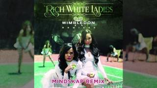 "RICH WHITE LADIES ""WIMBLEDON (MINDSKAP REMIX)"""