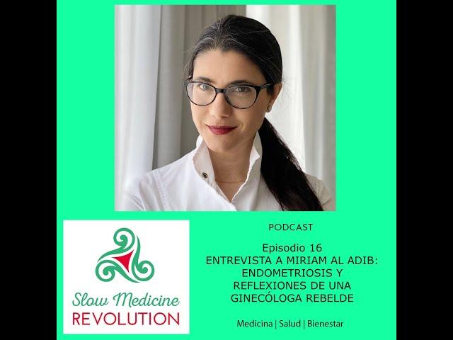 Episodio 16 – Entrevista a Miriam Al Adib: endometriosis y reflexiones de una ginecóloga rebelde