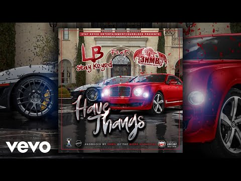 LB(Stay Keyed) - HAVE THANGS (AUDIO) ft. 3hmb