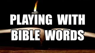 PLAYING WITH BIBLE WORDS