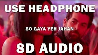 SO  GAYA YEH JAHAN (8D AUDIO) | BYPASS ROAD SONG