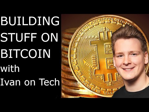 Building On Bitcoin With Ivan On Tech