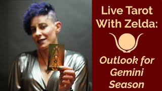 Live Tarot with Zelda: Outlook for Gemini Season - Readings for all 12 Signs