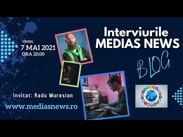 Radu Mureşian la Interviurile Mediaş News Blog