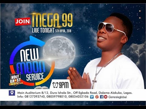 MEGGA 99 @ NEW MOON SERVICE(HOLY GHOST ENCOUNTER MARCH 2018)
