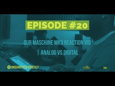 UnQuantized #20 |  Maschine MK3 Reaction Video, Analog vs Digital