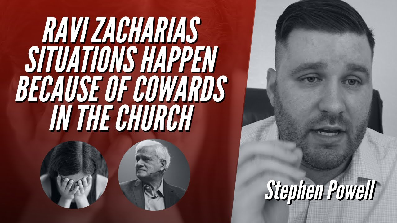 RAVI ZACHARIAS SITUATIONS HAPPEN BECAUSE OF COWARDS IN THE CHURCH