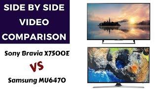 Side by side video comparison Samsung MU6470 & Sony X7500E| Sony X7500E VS Samsung MU6470