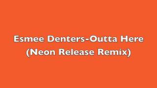 Esmee Denters-Outta Here (Neon Release Remix)