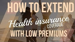 How to extend health insurance coverage with low premiums