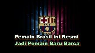 """Video [RESMI] Bursa Transfer - Pemain Brazil ini """"RESMI"""" Jadi Pemain Baru Barcelona download MP3, 3GP, MP4, WEBM, AVI, FLV Agustus 2017"""