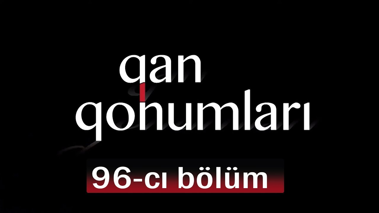 Qan Qohumları (96-cı bölüm)
