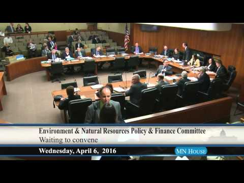 House Environment and Natural Resources Policy and Finance Committee  4/6/16