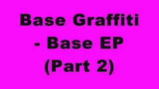 Base Graffiti - Base EP (Part 2)