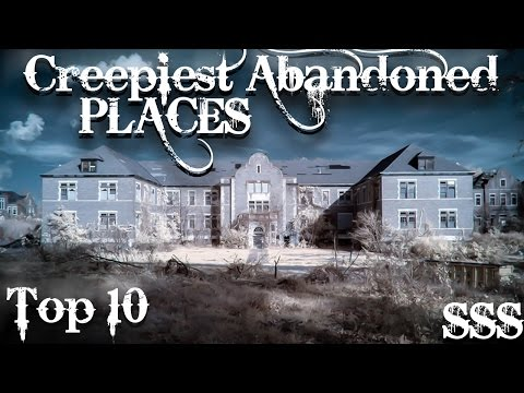 TOP 10: CREEPIEST ABANDONED PLACES IN THE WORLD!!
