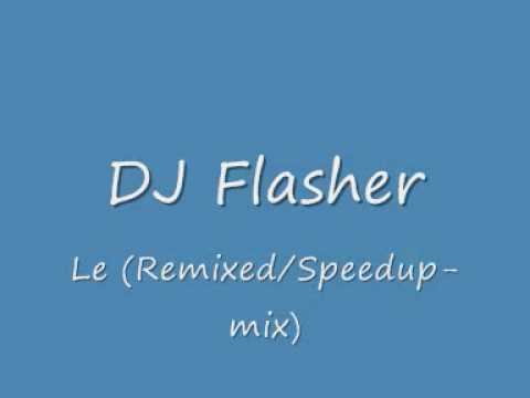 DJ Flasher - Le (Remixed/Speedup-Mix)