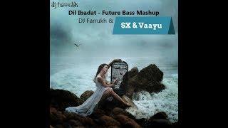 Dil Ibadat - Tum Mile - Future Bass Mashup ( DJ Farrukh DJ SX & VAAYU ) Featured in RADIO MIRCHI