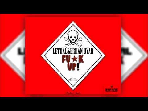 Lethal & Erhan Uyar - FU*K UP !