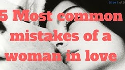 5 Most common mistakes of a woman in love