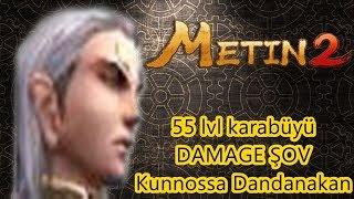 Metin2 55 lvl karabüyü DAMAGE ŞOV Kunnossa Dandanakan