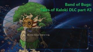 Band of Bugs: Tales of Kaloki DLC part #2