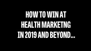 How to win at health marketing in 2019 and beyond...