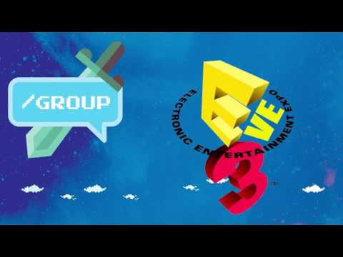 /GROUP (Podcast #10): On the Eve Before E3