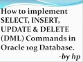 How to implement SELECT, INSERT, UPDATE & DELETE (DML) Commands in Oracle 10g Database.