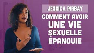 Comment avoir une vie sexuelle épanouie (Interview de Jessica Pirbay)