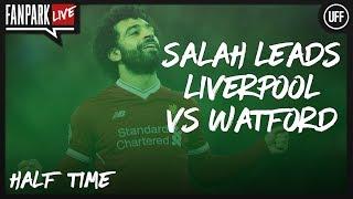 Salah Leads Liverpool vs Watford - Liverpool 2 - 0 Watford - Half Time Phone In - FanPark Live
