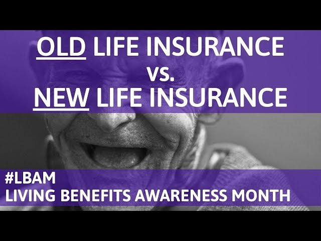 Old vs. New Life Insurance | Old Life Insurance vs. New Life Insurance with Living Benefits LBAM