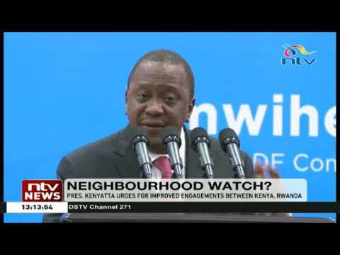President Kenyatta urges Rwandan, Ugandan to improve their neighbourhood