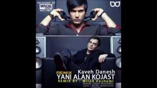 Kaveh Danesh - Yani Alan Kojast (Remix)
