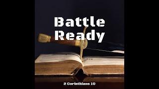 """Battle Ready"" 2 Corinthians 10"