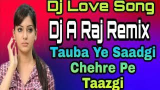 Tauba Ye Saadgi Chehre Pe Taazgi Dj Remix 💓 Love Song 💙 Dj A Raj Remix Muzaffarpur 🌷
