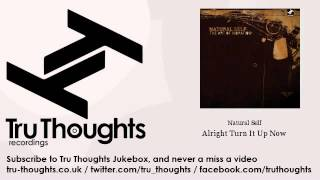 Natural Self - Alright Turn It Up Now - Tru Thoughts Jukebox