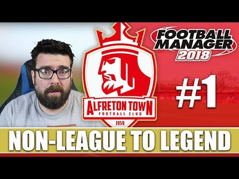 Non-League to Legend FM18 | ALFRETON | Part 1 | THE BEGINNING | Football Manager 2018