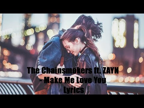 Make Me Love You (Lyrics) -The Chainsmokers ft. ZAYN