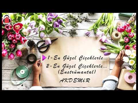 AKDEMiR - En Güzel Çiçeklerle...