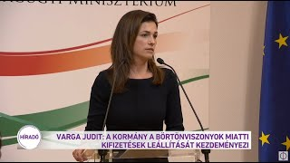 Varga Judit: A kormány a börtönviszonyok miatti kifizetések leállítását kezdeményezi
