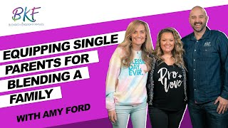 Equipping Singles for Blending | Amy Ford | Blended Kingdom Families