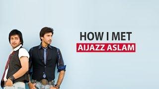 How I Met Aijazz Aslam