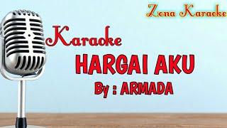KARAOKE HARGAI AKU (ARMADA)