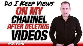 Do I Keep Views On My Channel When I Delete A Video - Ask David