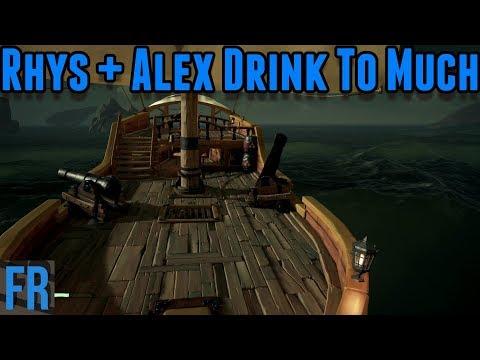 Sea Of Thieves - Rhys + Alex Drink To Much