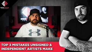 Top 3 Mistakes Unsigned & Independent Artists Make